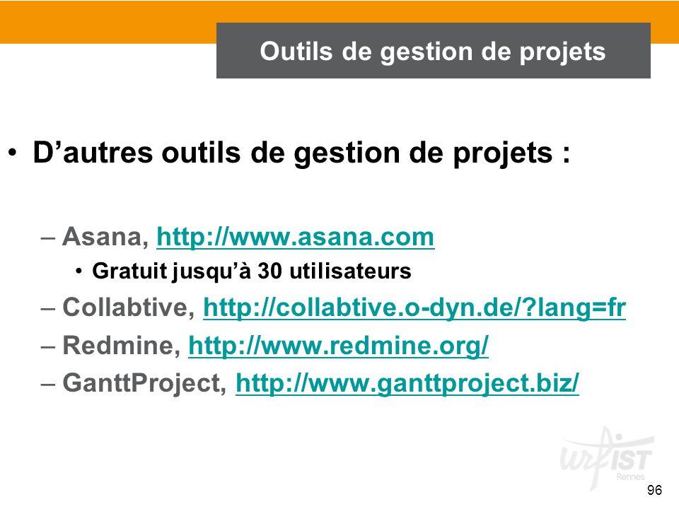 96 Outils de gestion de projets D'autres outils de gestion de projets : –Asana, http://www.asana.comhttp://www.asana.com Gratuit jusqu'à 30 utilisateu
