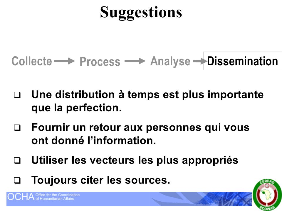 Dissemination Collecte Traitement AnalyseDissemination  Outils [telephone/ satellite, reunion, copie electronique et papiers, email, web,…]  Distrib