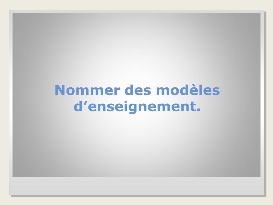 Nommer des modèles d'enseignement.