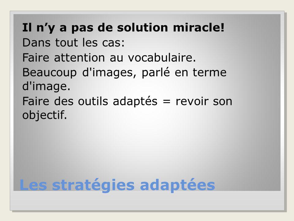 Les stratégies adaptées Il n'y a pas de solution miracle.