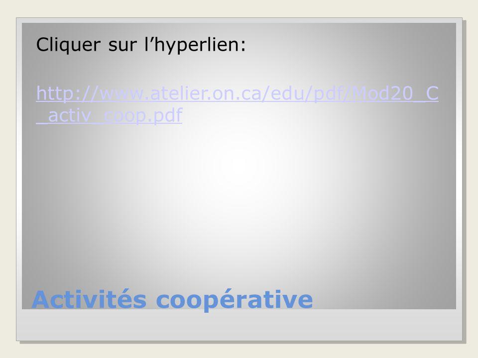 Activités coopérative Cliquer sur l'hyperlien: http://www.atelier.on.ca/edu/pdf/Mod20_C _activ_coop.pdf