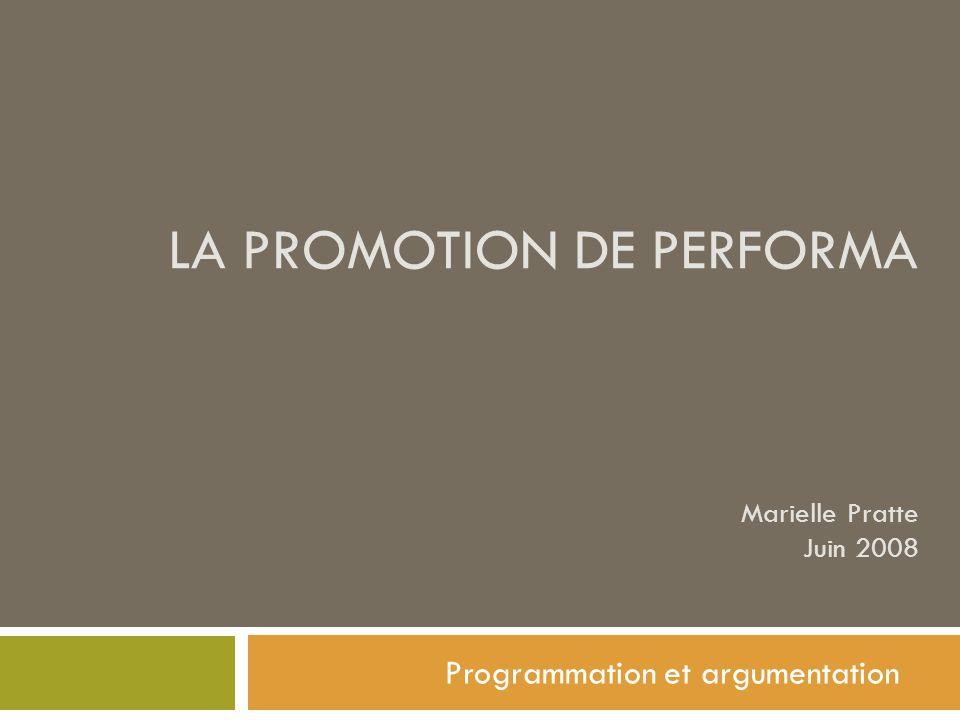 LA PROMOTION DE PERFORMA Marielle Pratte Juin 2008 Programmation et argumentation