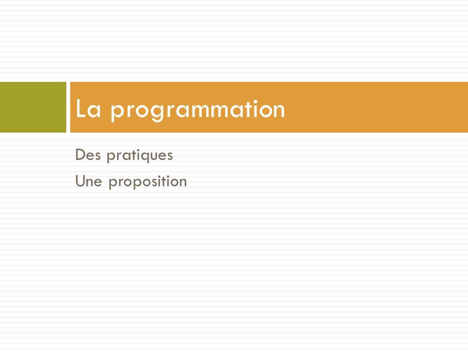 Des pratiques Une proposition La programmation