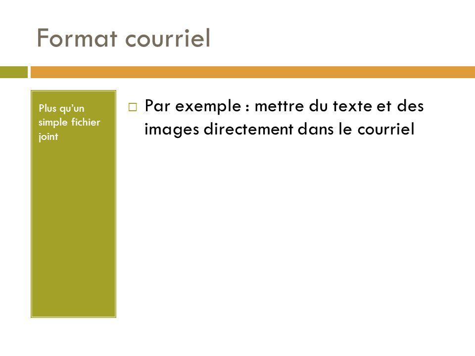 Format courriel Plus qu'un simple fichier joint  Par exemple : mettre du texte et des images directement dans le courriel
