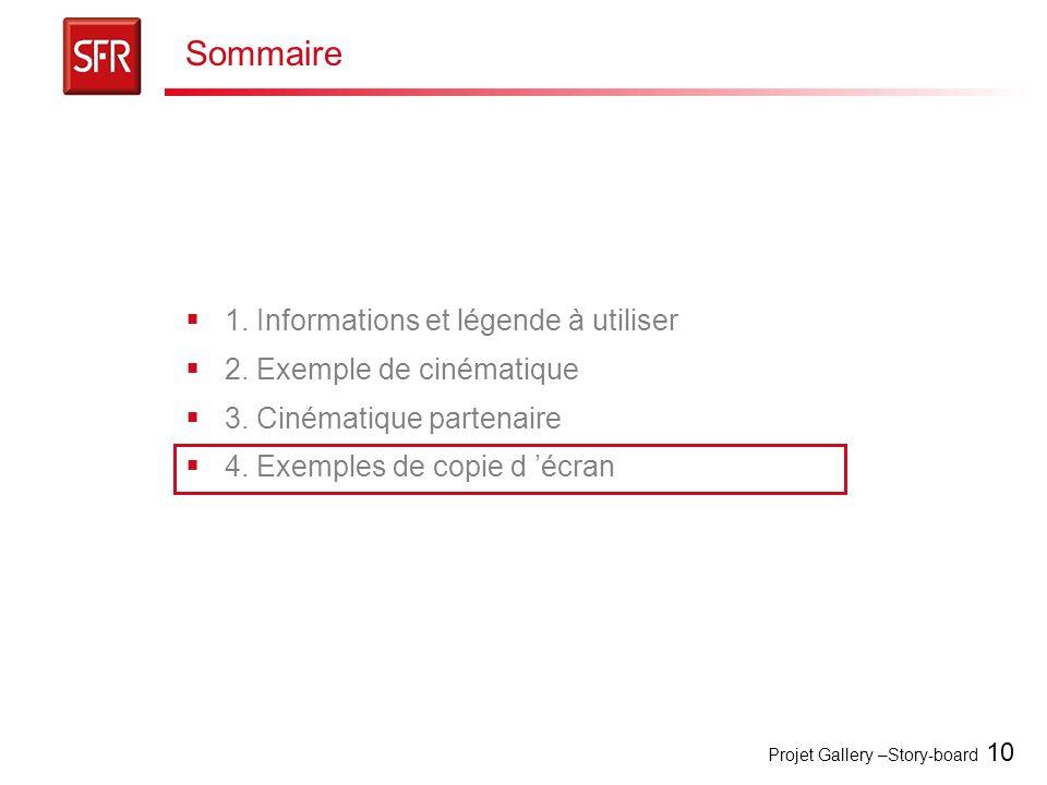 Projet Gallery –Story-board 10 Sommaire  1. Informations et légende à utiliser  2. Exemple de cinématique  3. Cinématique partenaire  4. Exemples