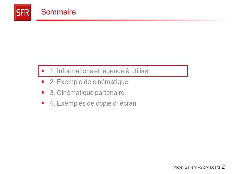 Projet Gallery –Story-board 2 Sommaire  1. Informations et légende à utiliser  2. Exemple de cinématique  3. Cinématique partenaire  4. Exemples d