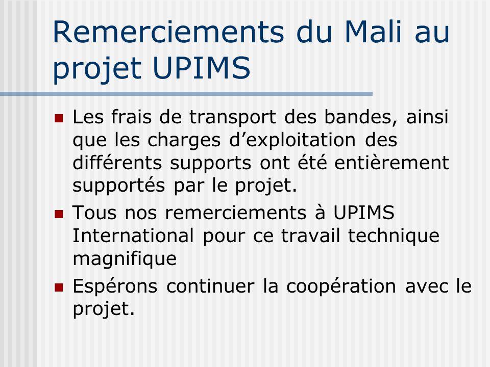 Remerciements du Mali au projet UPIMS Les frais de transport des bandes, ainsi que les charges d'exploitation des différents supports ont été entièrement supportés par le projet.