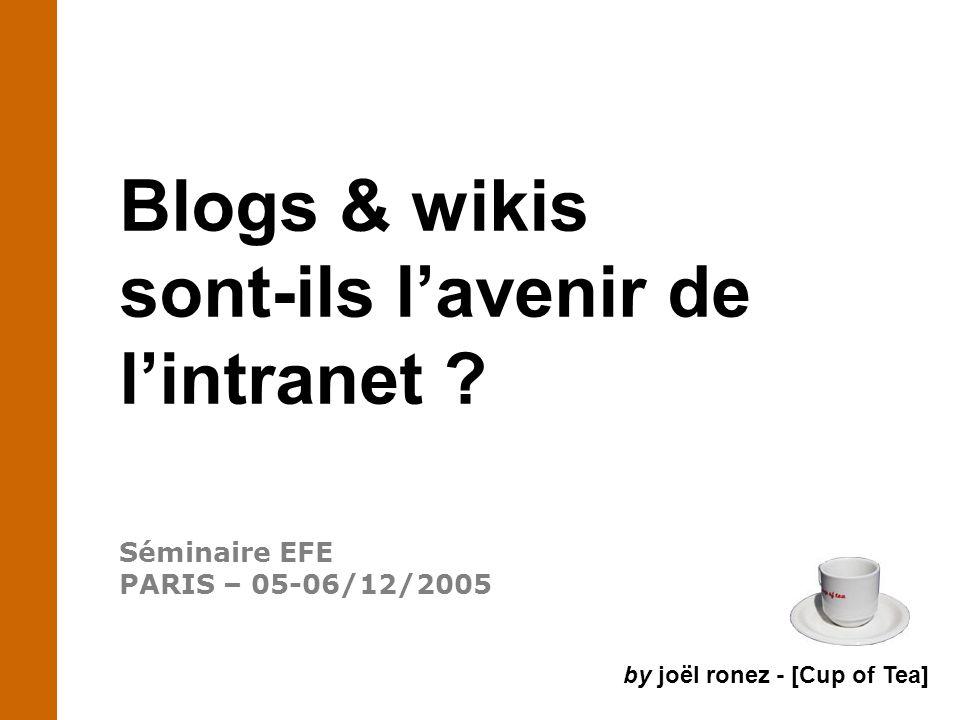 Blogs & wikis sont-ils l'avenir de l'intranet ? Séminaire EFE PARIS – 05-06/12/2005 by joël ronez - [Cup of Tea]