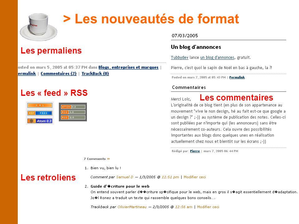 Les retroliens Les « feed » RSS Les permaliens Les commentaires > Les nouveautés de format