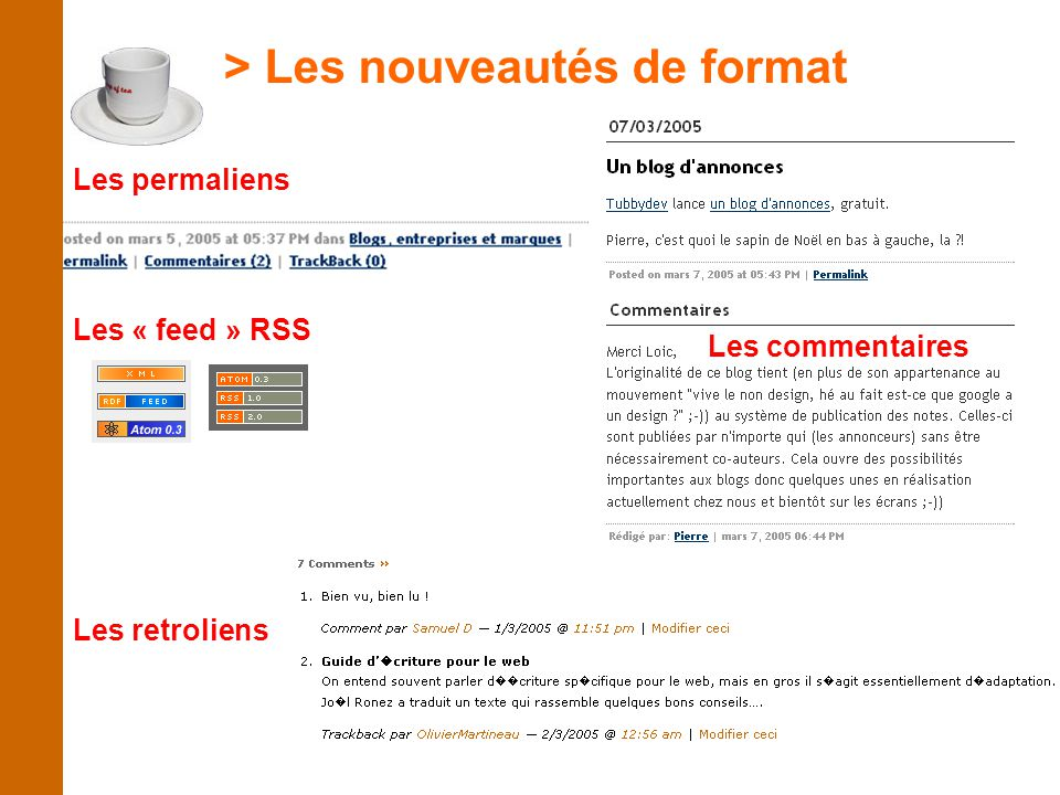 > RSS feeds : Un nouveau format d'échange d'information Blog content Other Blogs & sites content Feed aggregator (software) content Blog search engines (technorati, google blog search..)