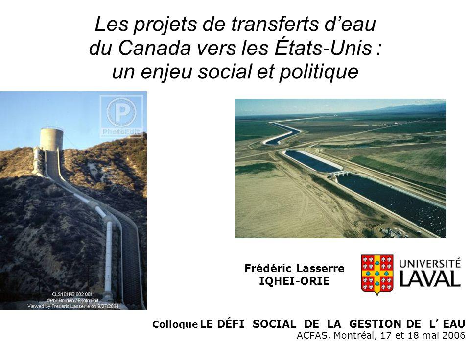 Les projets de transferts d'eau du Canada vers les États-Unis : un enjeu social et politique Colloque LE DÉFI SOCIAL DE LA GESTION DE L' EAU ACFAS, Mo