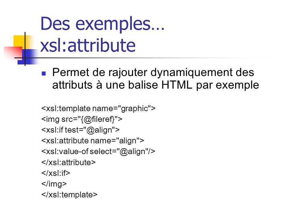 xsl:element Permet de calculer dynamiquement le nom d'un élément td