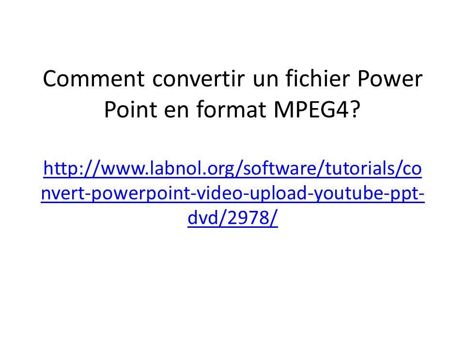 Comment convertir un fichier Power Point en format MPEG4.