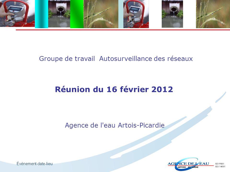 Événement-date-lieu Groupe de travail Autosurveillance des réseaux Réunion du 16 février 2012 Agence de l'eau Artois-Picardie