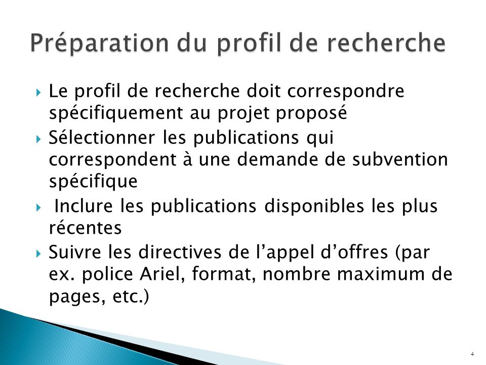 Le profil de recherche doit correspondre spécifiquement au projet proposé  Sélectionner les publications qui correspondent à une demande de subvention spécifique  Inclure les publications disponibles les plus récentes  Suivre les directives de l'appel d'offres (par ex.