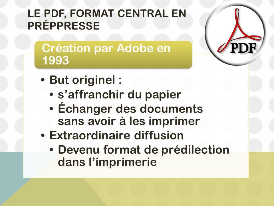 LE PDF, FORMAT CENTRAL EN PRÉPPRESSE But originel : s'affranchir du papier Échanger des documents sans avoir à les imprimer Extraordinaire diffusion D