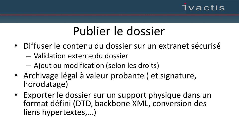 Publier le dossier Diffuser le contenu du dossier sur un extranet sécurisé – Validation externe du dossier – Ajout ou modification (selon les droits)