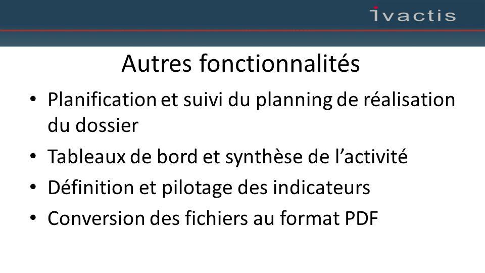 Autres fonctionnalités Planification et suivi du planning de réalisation du dossier Tableaux de bord et synthèse de l'activité Définition et pilotage