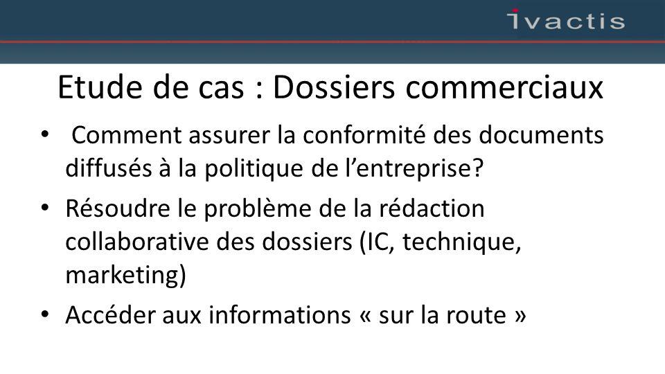Etude de cas : Dossiers commerciaux Comment assurer la conformité des documents diffusés à la politique de l'entreprise? Résoudre le problème de la ré