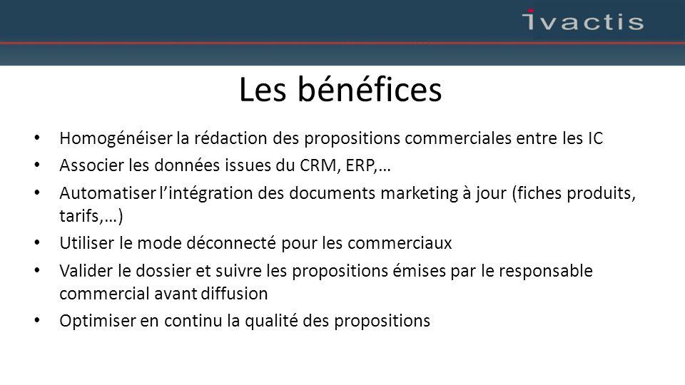 Les bénéfices Homogénéiser la rédaction des propositions commerciales entre les IC Associer les données issues du CRM, ERP,… Automatiser l'intégration