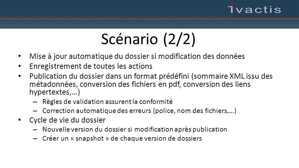 Scénario (2/2) Mise à jour automatique du dossier si modification des données Enregistrement de toutes les actions Publication du dossier dans un form