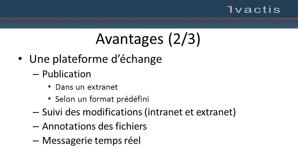 Avantages (2/3) Une plateforme d'échange – Publication Dans un extranet Selon un format prédéfini – Suivi des modifications (intranet et extranet) – A
