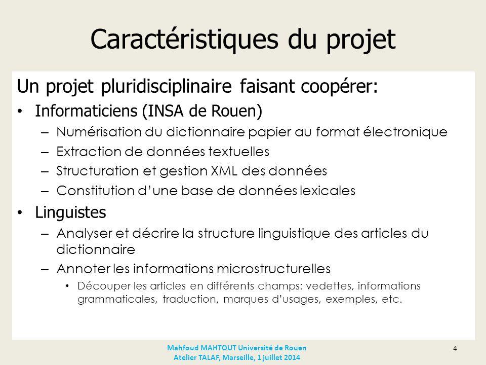 Caractéristiques du projet Un projet pluridisciplinaire faisant coopérer: Informaticiens (INSA de Rouen) – Numérisation du dictionnaire papier au form