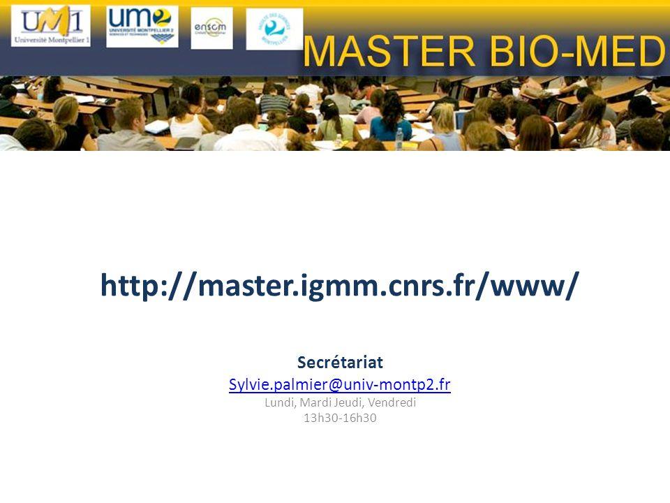 http://master.igmm.cnrs.fr/www/ Secrétariat Sylvie.palmier@univ-montp2.fr Lundi, Mardi Jeudi, Vendredi 13h30-16h30
