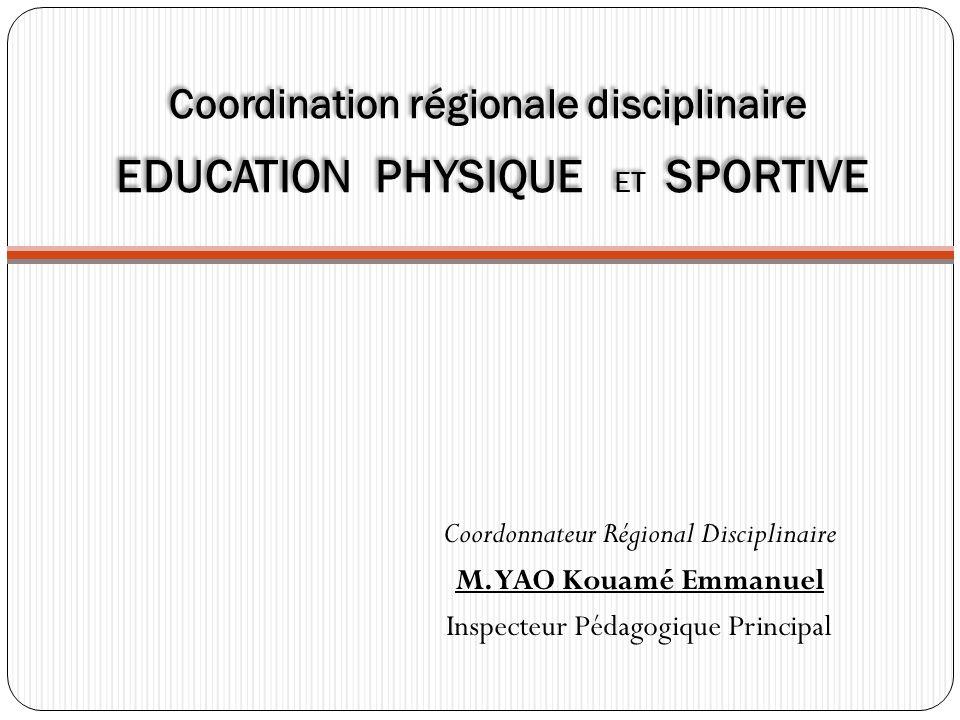 Coordination régionale disciplinaire EDUCATION PHYSIQUE ET SPORTIVE Coordonnateur Régional Disciplinaire M.