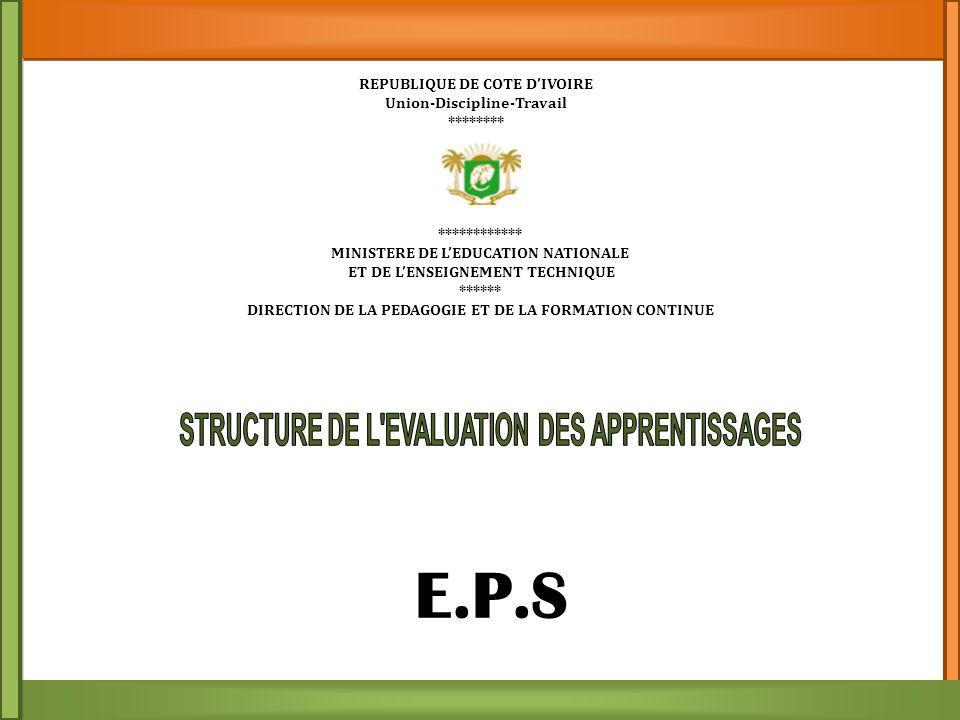 REPUBLIQUE DE COTE D'IVOIRE Union-Discipline-Travail ******** ************ MINISTERE DE L'EDUCATION NATIONALE ET DE L'ENSEIGNEMENT TECHNIQUE ****** DIRECTION DE LA PEDAGOGIE ET DE LA FORMATION CONTINUE E.P.S