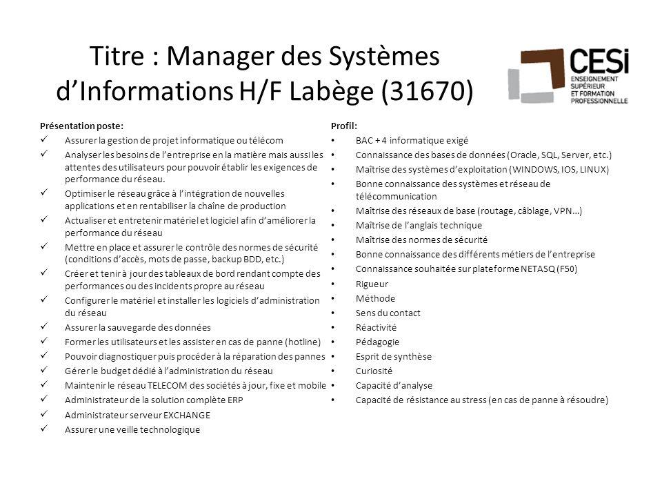 Titre : Manager des Systèmes d'Informations H/F Labège (31670) Présentation poste: Assurer la gestion de projet informatique ou télécom Analyser les b