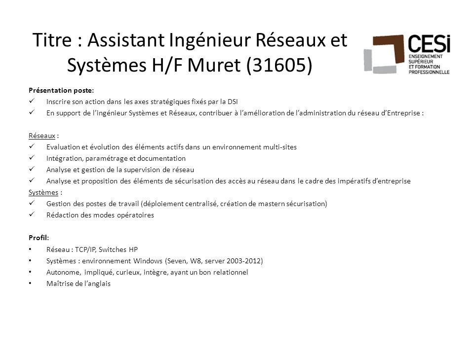 Titre : Assistant Ingénieur Réseaux et Systèmes H/F Muret (31605) Présentation poste: Inscrire son action dans les axes stratégiques fixés par la DSI