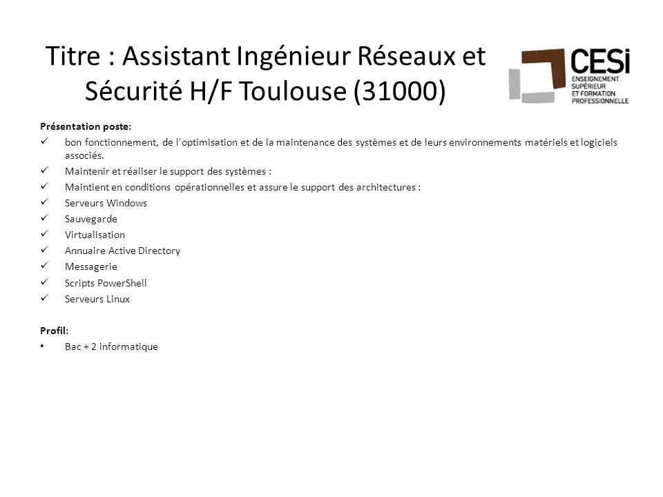 Titre : Assistant Ingénieur Réseaux et Sécurité H/F Toulouse (31000) Présentation poste: bon fonctionnement, de l optimisation et de la maintenance des systèmes et de leurs environnements matériels et logiciels associés.