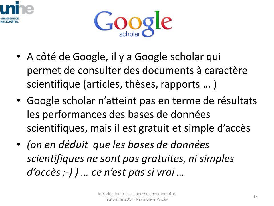 A côté de Google, il y a Google scholar qui permet de consulter des documents à caractère scientifique (articles, thèses, rapports … ) Google scholar
