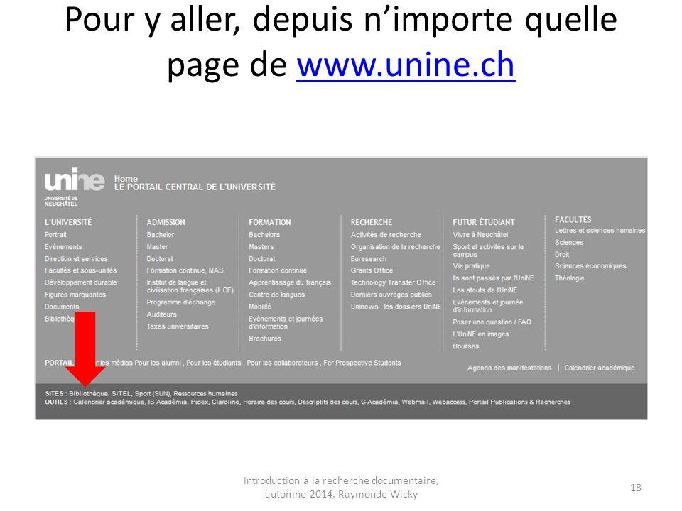 Pour y aller, depuis n'importe quelle page de www.unine.chwww.unine.ch Introduction à la recherche documentaire, automne 2014, Raymonde Wicky 18