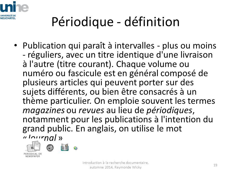 Périodique - définition Publication qui paraît à intervalles - plus ou moins - réguliers, avec un titre identique d'une livraison à l'autre (titre cou