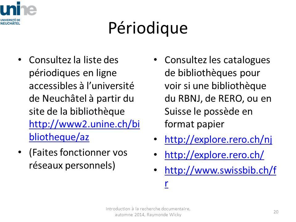 Périodique Consultez la liste des périodiques en ligne accessibles à l'université de Neuchâtel à partir du site de la bibliothèque http://www2.unine.c