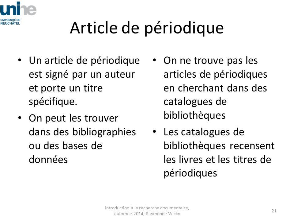 Article de périodique Un article de périodique est signé par un auteur et porte un titre spécifique. On peut les trouver dans des bibliographies ou de