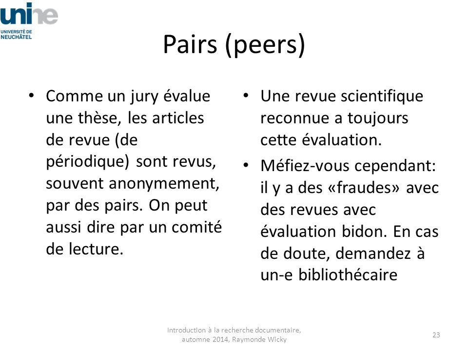 Pairs (peers) Comme un jury évalue une thèse, les articles de revue (de périodique) sont revus, souvent anonymement, par des pairs. On peut aussi dire