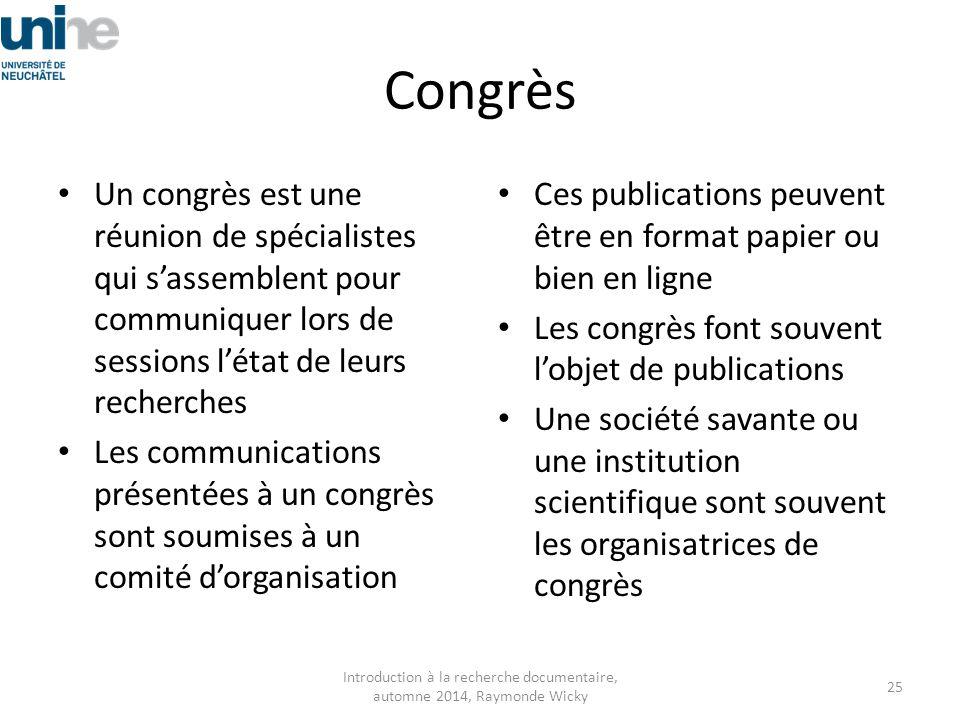 Congrès Un congrès est une réunion de spécialistes qui s'assemblent pour communiquer lors de sessions l'état de leurs recherches Les communications pr