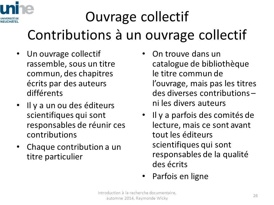 Ouvrage collectif Contributions à un ouvrage collectif Un ouvrage collectif rassemble, sous un titre commun, des chapitres écrits par des auteurs diff