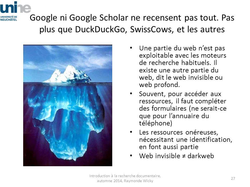 Google ni Google Scholar ne recensent pas tout. Pas plus que DuckDuckGo, SwissCows, et les autres Une partie du web n'est pas exploitable avec les mot
