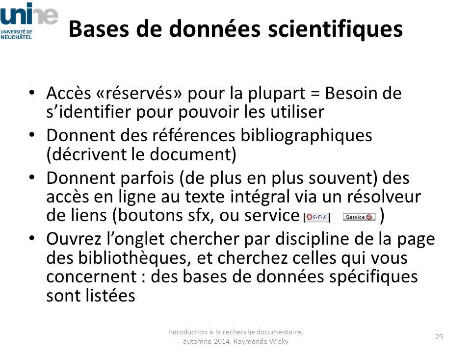 Bases de données scientifiques Accès «réservés» pour la plupart = Besoin de s'identifier pour pouvoir les utiliser Donnent des références bibliographi