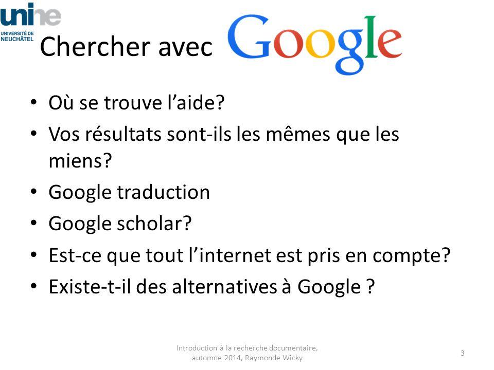 Chercher avec Où se trouve l'aide? Vos résultats sont-ils les mêmes que les miens? Google traduction Google scholar? Est-ce que tout l'internet est pr
