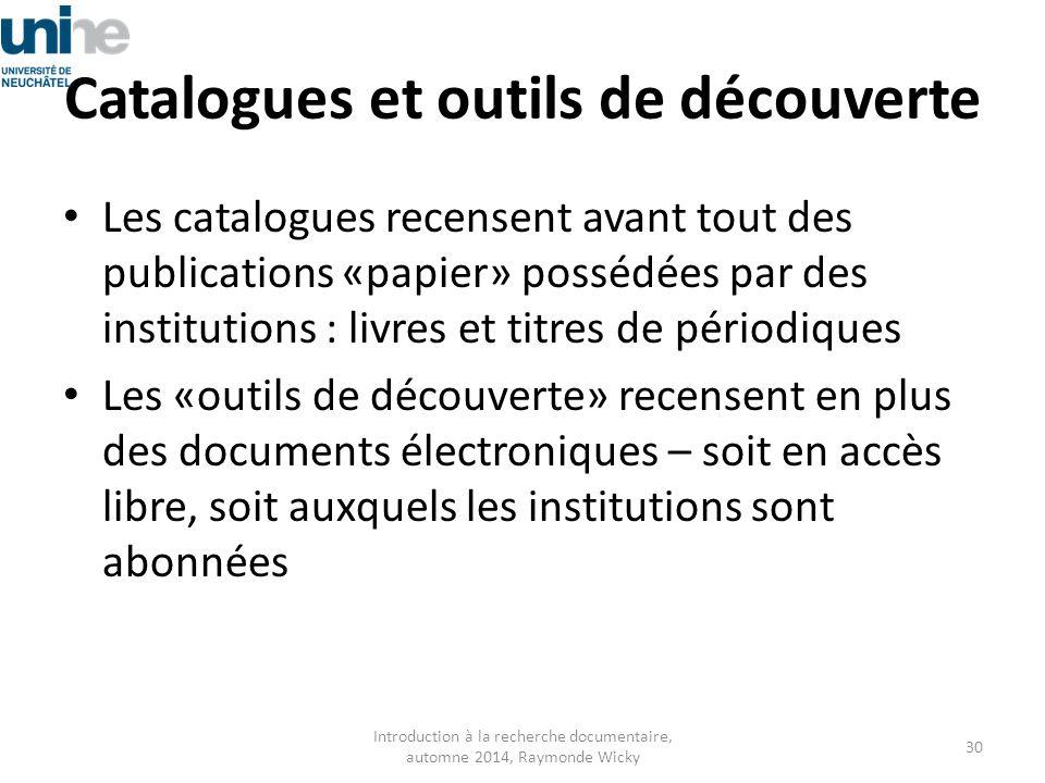 Catalogues et outils de découverte Les catalogues recensent avant tout des publications «papier» possédées par des institutions : livres et titres de