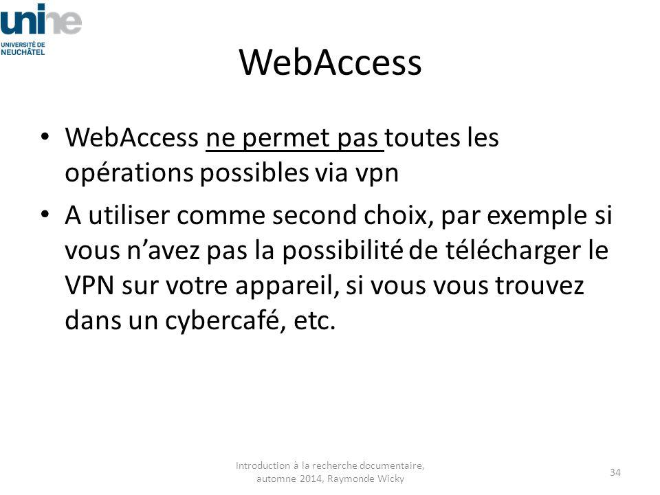 WebAccess WebAccess ne permet pas toutes les opérations possibles via vpn A utiliser comme second choix, par exemple si vous n'avez pas la possibilité