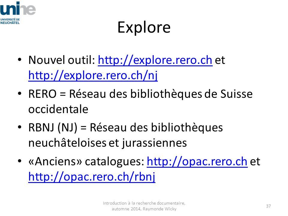 Explore Nouvel outil: http://explore.rero.ch et http://explore.rero.ch/njhttp://explore.rero.ch http://explore.rero.ch/nj RERO = Réseau des bibliothèq