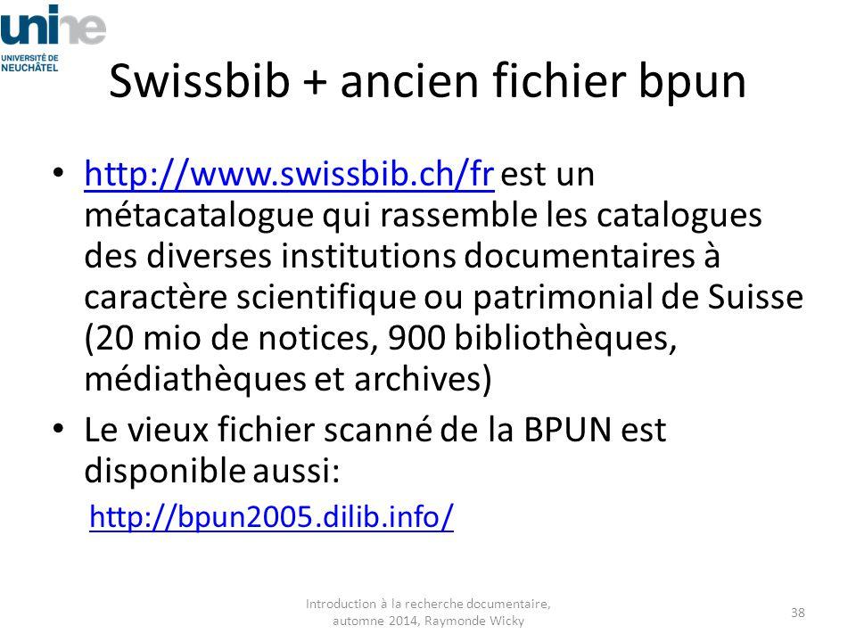 Swissbib + ancien fichier bpun http://www.swissbib.ch/fr est un métacatalogue qui rassemble les catalogues des diverses institutions documentaires à c