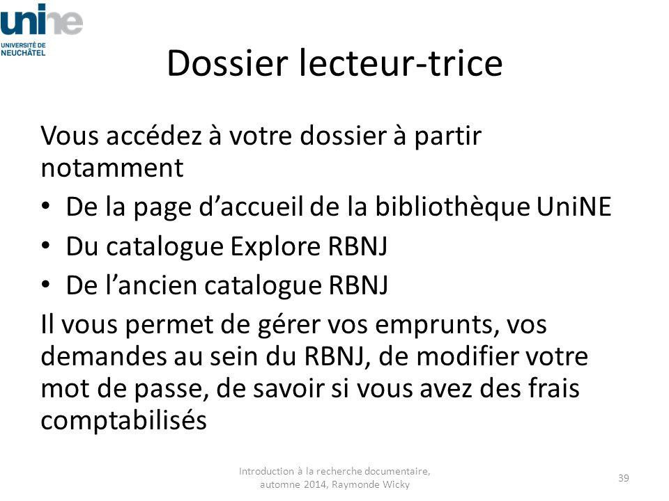Dossier lecteur-trice Vous accédez à votre dossier à partir notamment De la page d'accueil de la bibliothèque UniNE Du catalogue Explore RBNJ De l'anc