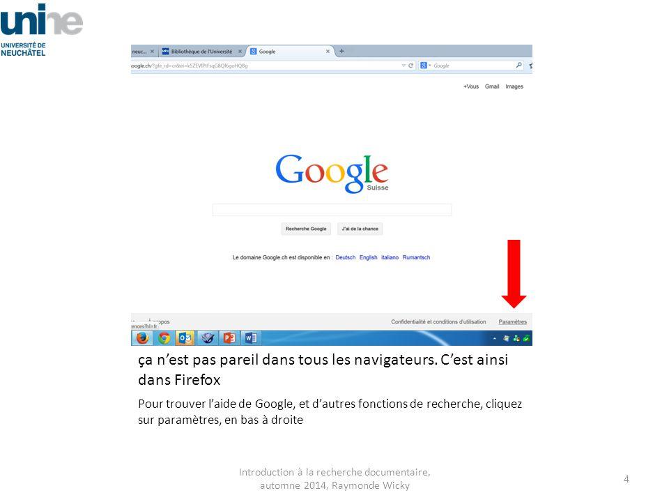 ça n'est pas pareil dans tous les navigateurs. C'est ainsi dans Firefox Pour trouver l'aide de Google, et d'autres fonctions de recherche, cliquez sur